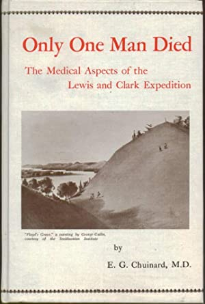 Image for Only One Man Died, the Medical Aspects of the Lewis and Clark Expedition